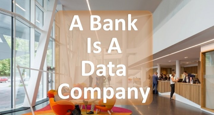 Banks are more data, than technology, companies with banking licenses. Here's why.